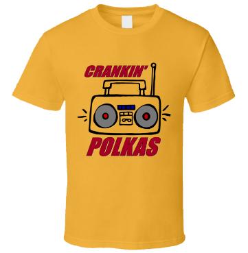 Crankin Polkas Gold t-shirt